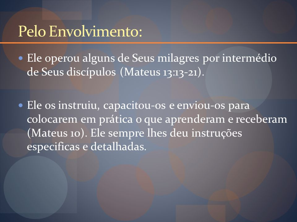 Pelo Envolvimento: Ele operou alguns de Seus milagres por intermédio de Seus discípulos (Mateus 13:13-21).