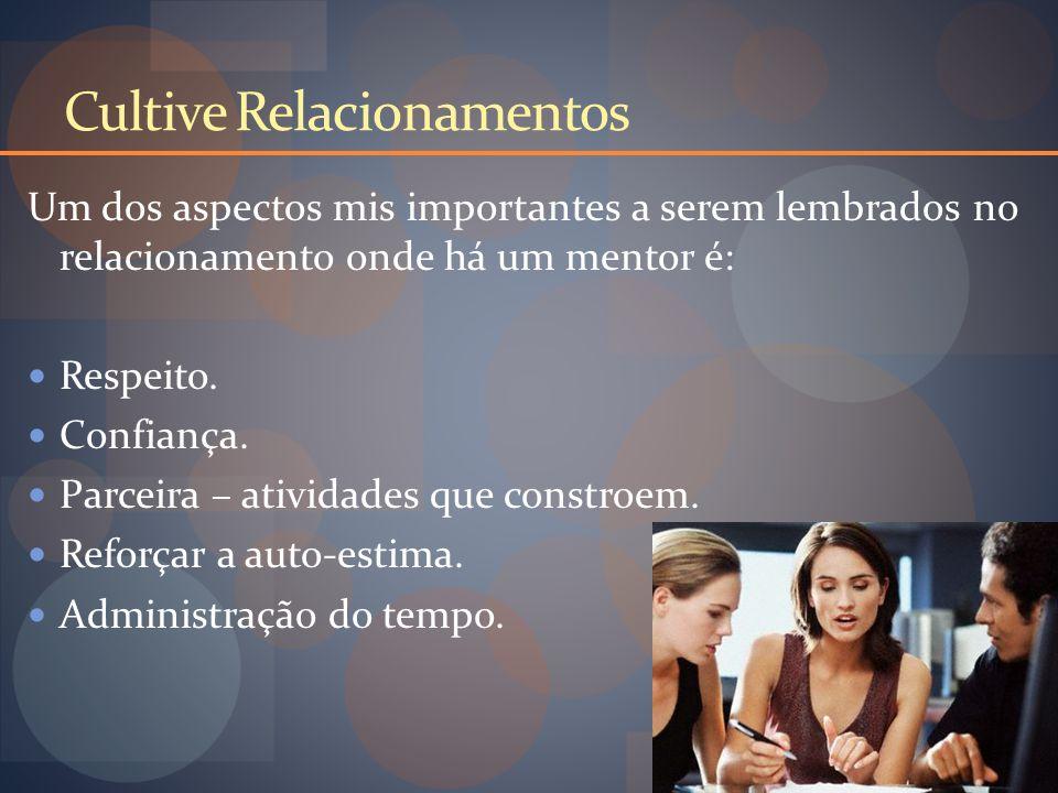 Cultive Relacionamentos Um dos aspectos mis importantes a serem lembrados no relacionamento onde há um mentor é: Respeito.