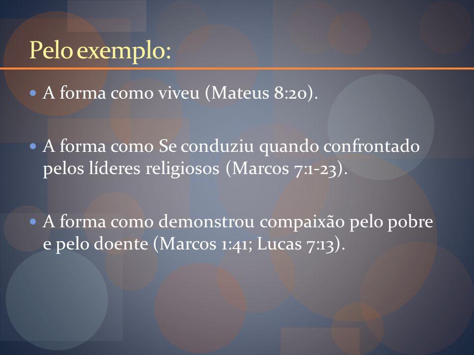 Pelo exemplo: A forma como viveu (Mateus 8:20).