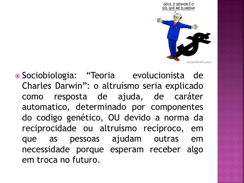 """ Sociobiologia: """"Teoria evolucionista de Charles Darwin"""": o altruísmo seria explicado como resposta de ajuda, de caráter automatico, determinado por"""