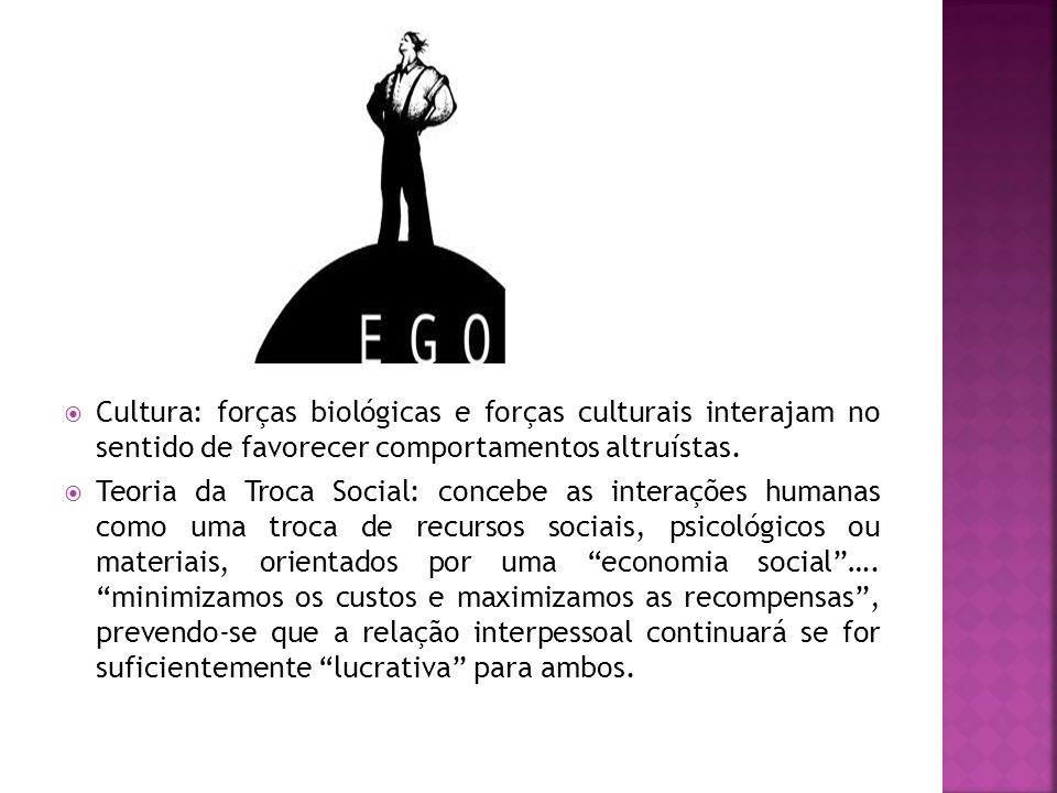 Cultura: forças biológicas e forças culturais interajam no sentido de favorecer comportamentos altruístas.  Teoria da Troca Social: concebe as inte