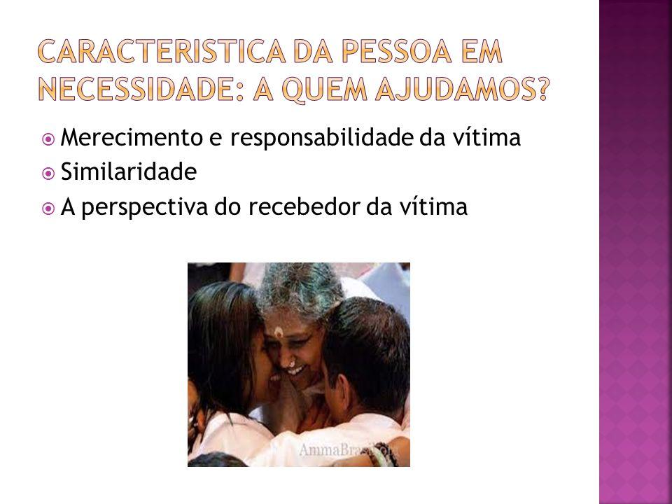  Merecimento e responsabilidade da vítima  Similaridade  A perspectiva do recebedor da vítima