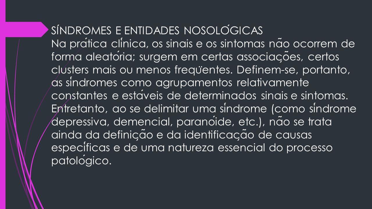 SINDROMES E ENTIDADES NOSOLOGICAS Na pratica clinica, os sinais e os sintomas na ̃ o ocorrem de forma aleatoria; surgem em certas associac ̧ o ̃ es, c