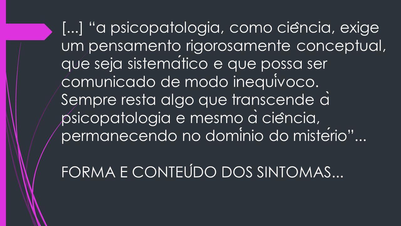 """[...] """"a psicopatologia, como cie ̂ ncia, exige um pensamento rigorosamente conceptual, que seja sistematico e que possa ser comunicado de modo inequi"""