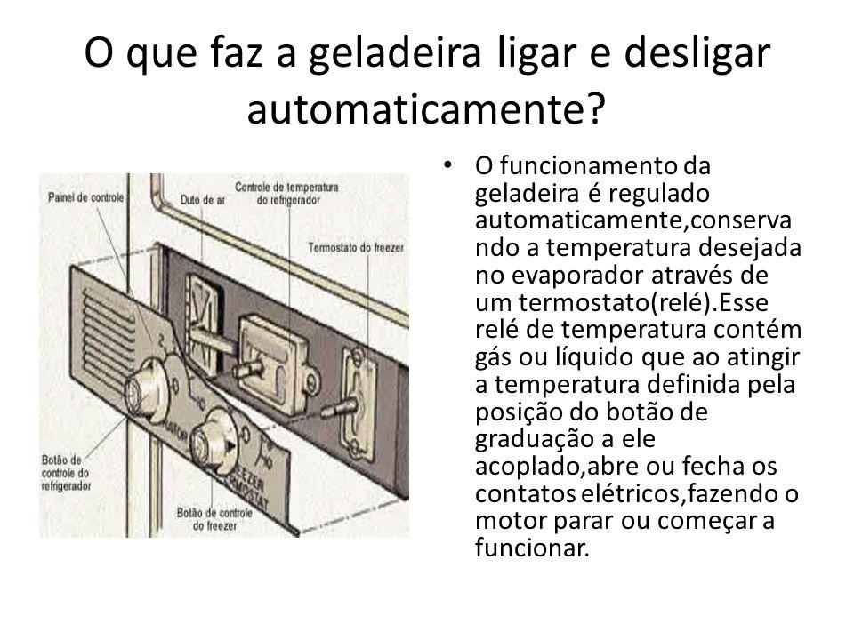 O que faz a geladeira ligar e desligar automaticamente? O funcionamento da geladeira é regulado automaticamente,conserva ndo a temperatura desejada no