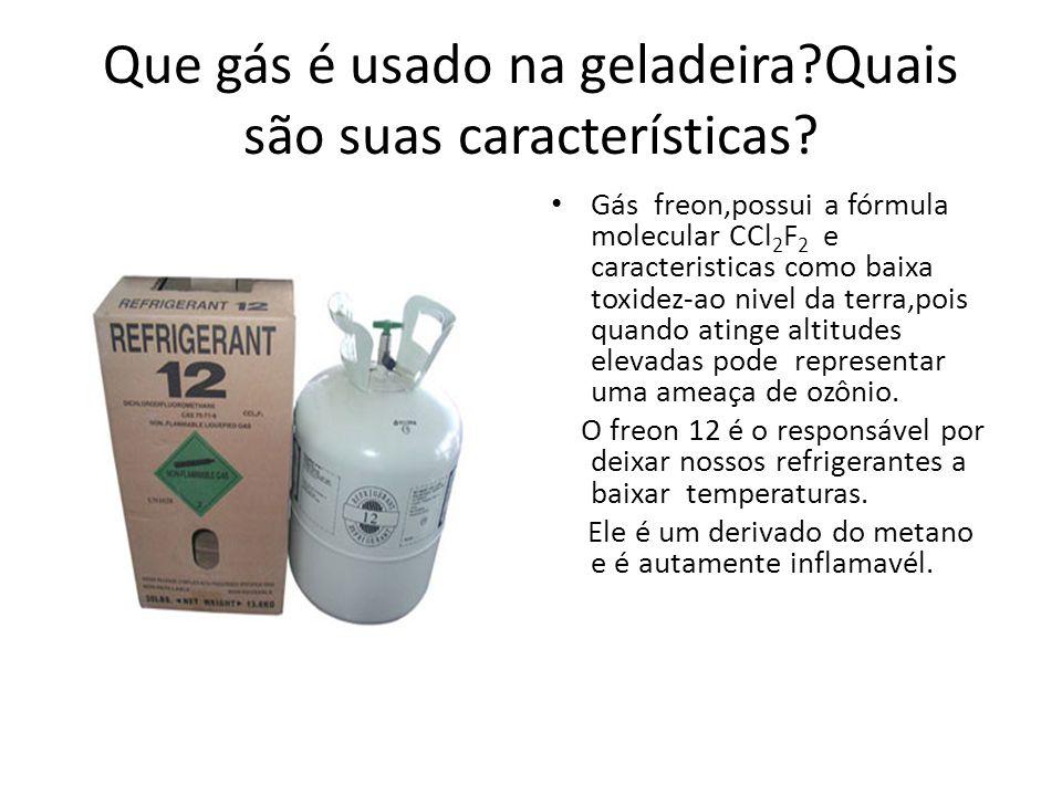 Que gás é usado na geladeira?Quais são suas características? Gás freon,possui a fórmula molecular CCl 2 F 2 e caracteristicas como baixa toxidez-ao ni