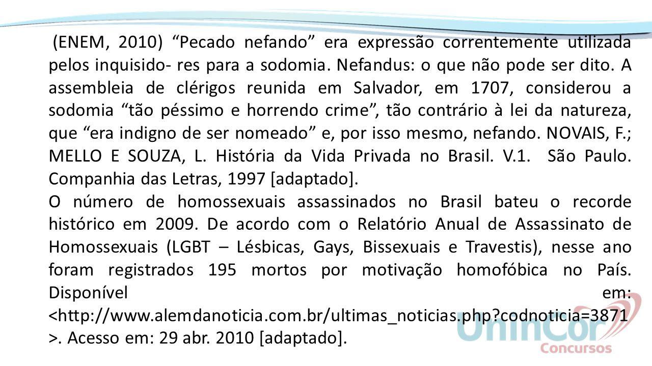 """(ENEM, 2010) """"Pecado nefando"""" era expressão correntemente utilizada pelos inquisido- res para a sodomia. Nefandus: o que não pode ser dito. A assemble"""
