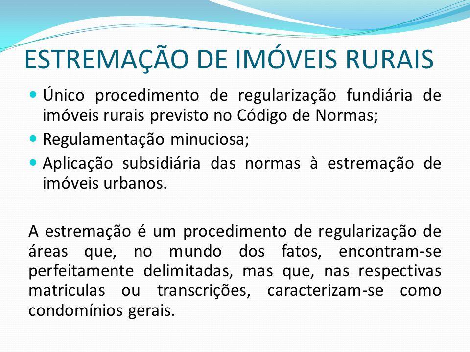 ESTREMAÇÃO DE IMÓVEIS RURAIS Único procedimento de regularização fundiária de imóveis rurais previsto no Código de Normas; Regulamentação minuciosa; A