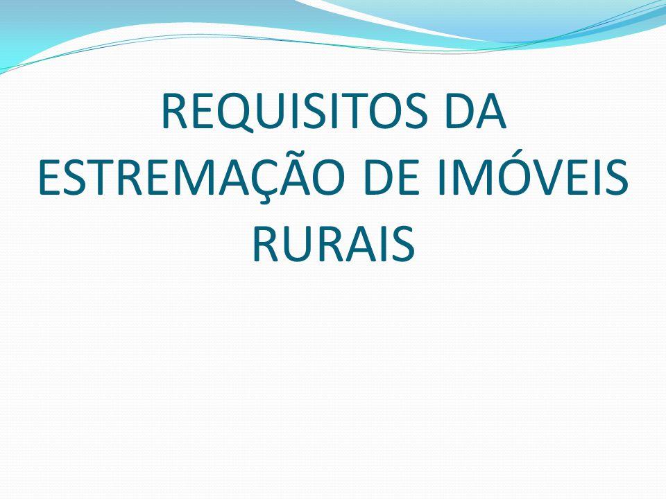 REQUISITOS DA ESTREMAÇÃO DE IMÓVEIS RURAIS