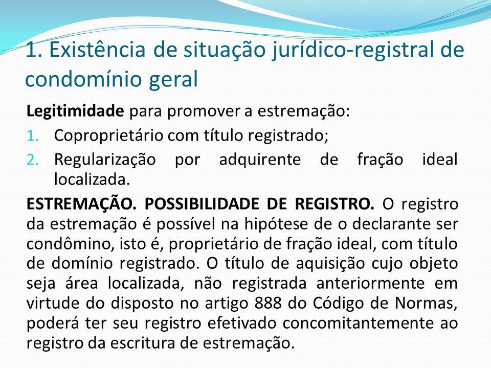 1. Existência de situação jurídico-registral de condomínio geral Legitimidade para promover a estremação: 1. Coproprietário com título registrado; 2.