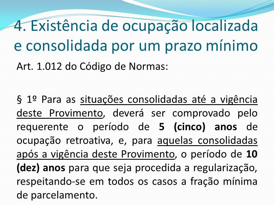 4. Existência de ocupação localizada e consolidada por um prazo mínimo Art. 1.012 do Código de Normas: § 1º Para as situações consolidadas até a vigên