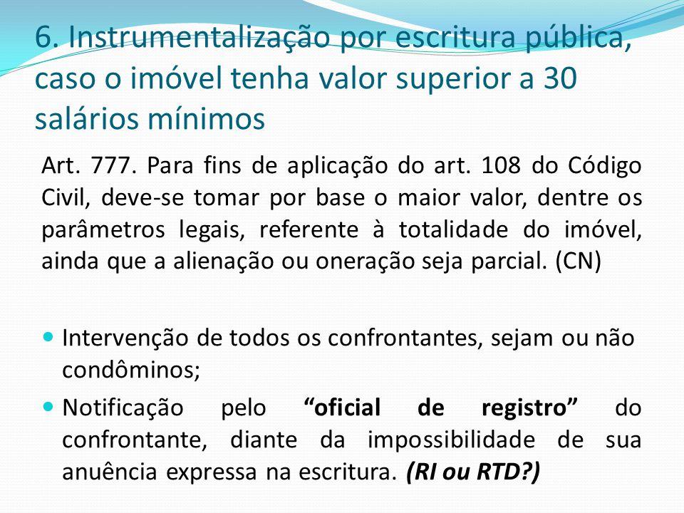6. Instrumentalização por escritura pública, caso o imóvel tenha valor superior a 30 salários mínimos Art. 777. Para fins de aplicação do art. 108 do