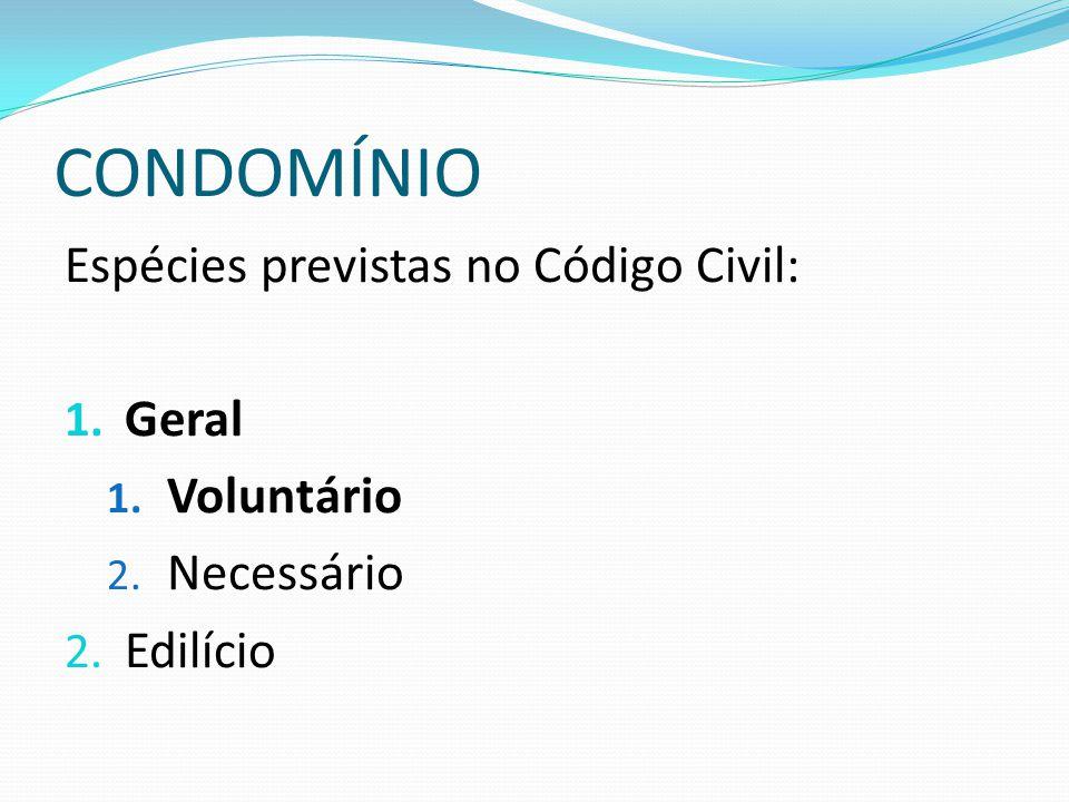 CONDOMÍNIO Espécies previstas no Código Civil: 1. Geral 1. Voluntário 2. Necessário 2. Edilício