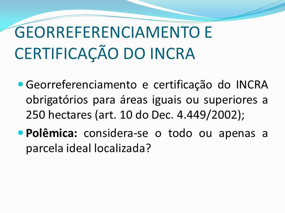 GEORREFERENCIAMENTO E CERTIFICAÇÃO DO INCRA Georreferenciamento e certificação do INCRA obrigatórios para áreas iguais ou superiores a 250 hectares (a