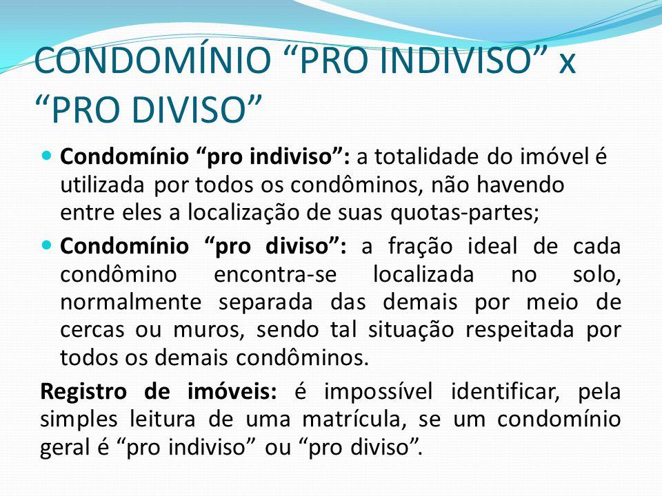 """CONDOMÍNIO """"PRO INDIVISO"""" x """"PRO DIVISO"""" Condomínio """"pro indiviso"""": a totalidade do imóvel é utilizada por todos os condôminos, não havendo entre eles"""
