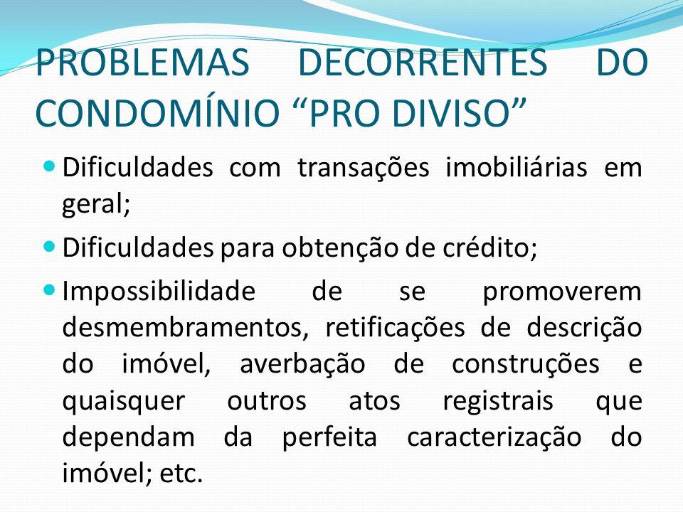 """PROBLEMAS DECORRENTES DO CONDOMÍNIO """"PRO DIVISO"""" Dificuldades com transações imobiliárias em geral; Dificuldades para obtenção de crédito; Impossibili"""