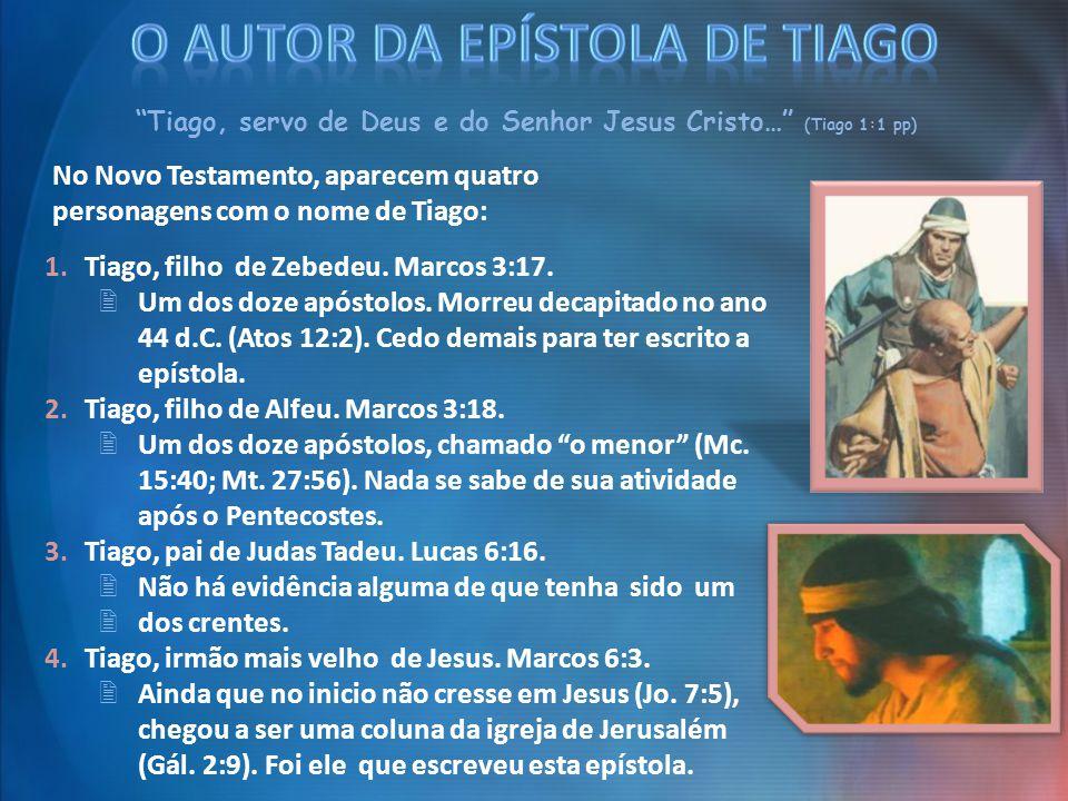 """""""Tiago, servo de Deus e do Senhor Jesus Cristo…"""" (Tiago 1:1 pp) No Novo Testamento, aparecem quatro personagens com o nome de Tiago: 1.Tiago, filho de"""