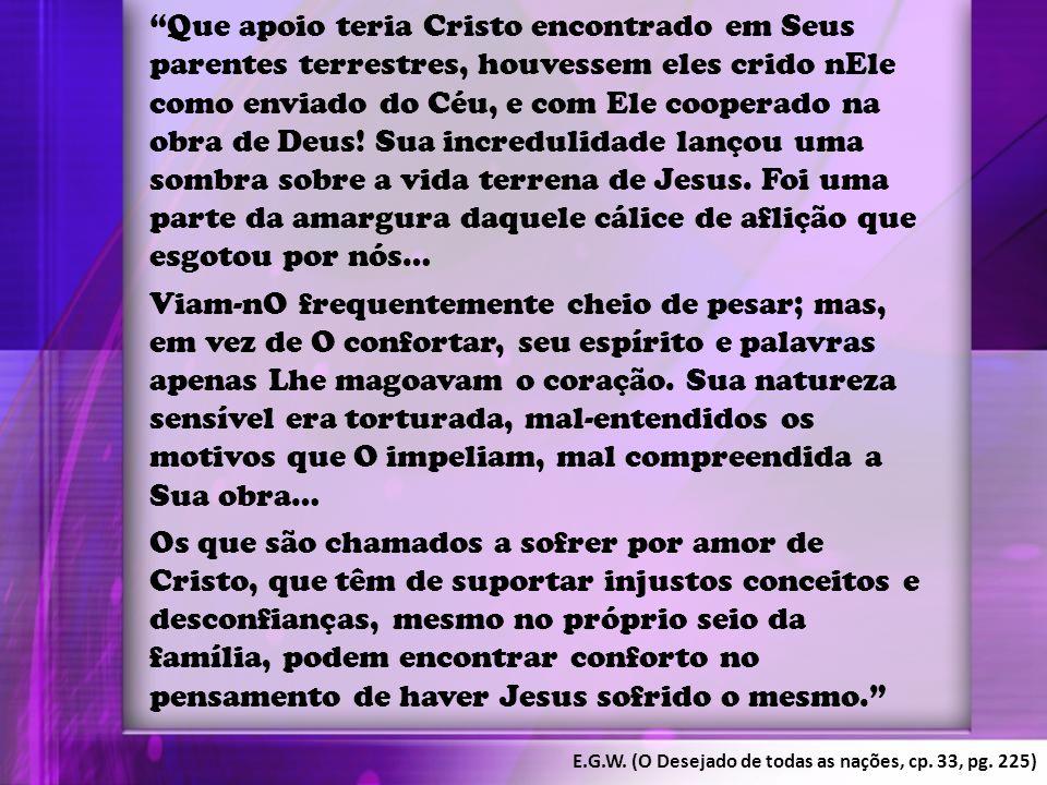 """""""Que apoio teria Cristo encontrado em Seus parentes terrestres, houvessem eles crido nEle como enviado do Céu, e com Ele cooperado na obra de Deus! Su"""