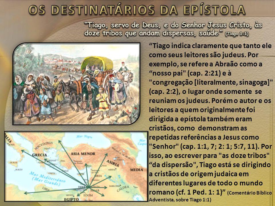"""""""Tiago indica claramente que tanto ele como seus leitores são judeus. Por exemplo, se refere a Abraão como a """"nosso pai"""