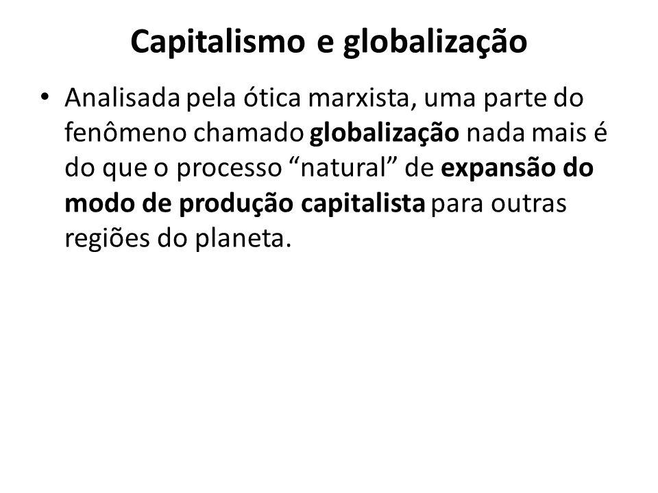"""Capitalismo e globalização Analisada pela ótica marxista, uma parte do fenômeno chamado globalização nada mais é do que o processo """"natural"""" de expans"""