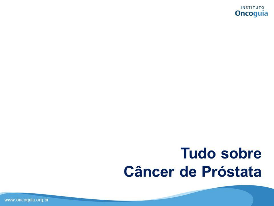 www.oncoguia.org.br Tudo sobre Câncer de Próstata