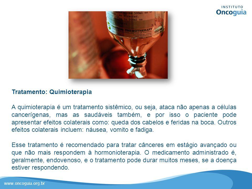www.oncoguia.org.br Tratamento: Quimioterapia A quimioterapia é um tratamento sistêmico, ou seja, ataca não apenas a células cancerígenas, mas as saud