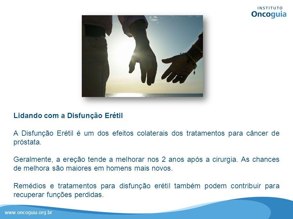 www.oncoguia.org.br Lidando com a Disfunção Erétil A Disfunção Erétil é um dos efeitos colaterais dos tratamentos para câncer de próstata. Geralmente,