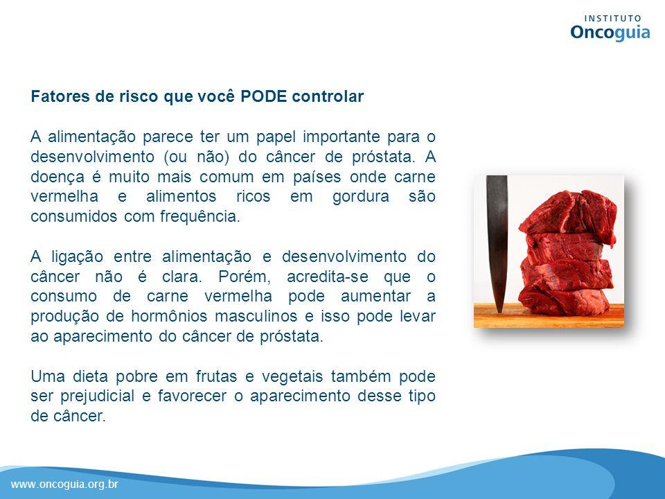 www.oncoguia.org.br Fatores de risco que você PODE controlar A alimentação parece ter um papel importante para o desenvolvimento (ou não) do câncer de