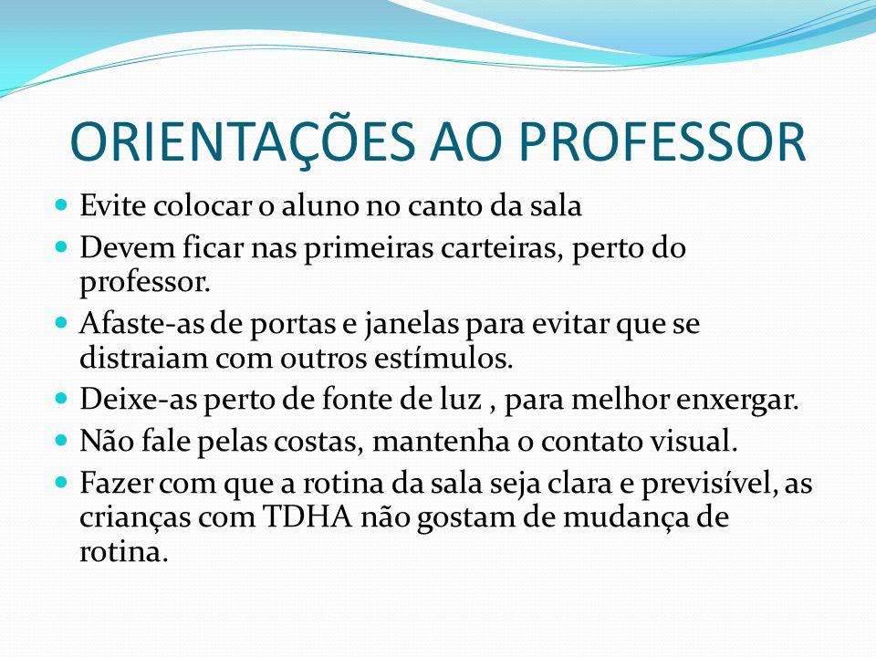 ORIENTAÇÕES AO PROFESSOR Evite colocar o aluno no canto da sala Devem ficar nas primeiras carteiras, perto do professor.