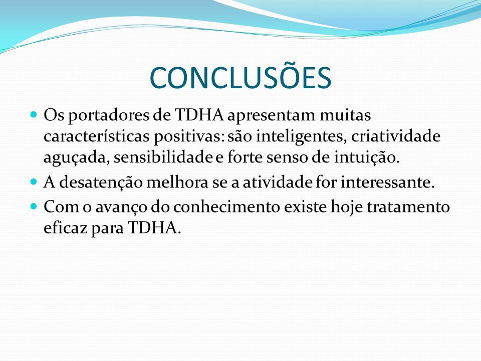 CONCLUSÕES Os portadores de TDHA apresentam muitas características positivas: são inteligentes, criatividade aguçada, sensibilidade e forte senso de intuição.
