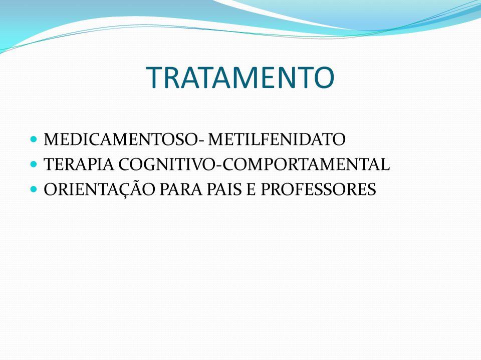 TRATAMENTO MEDICAMENTOSO- METILFENIDATO TERAPIA COGNITIVO-COMPORTAMENTAL ORIENTAÇÃO PARA PAIS E PROFESSORES