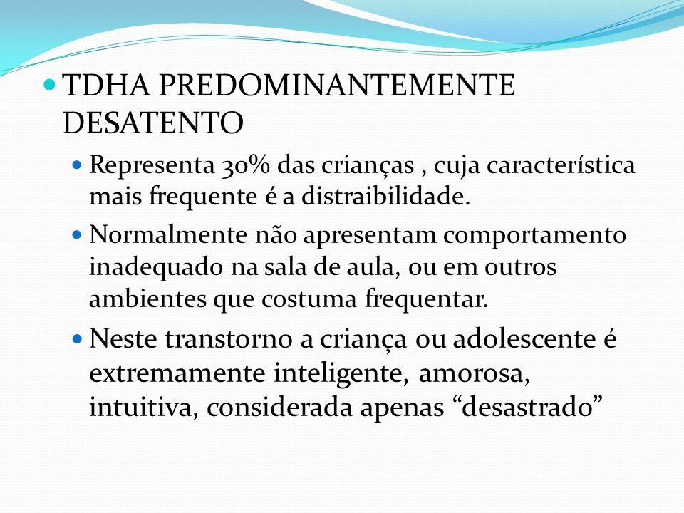 TDHA PREDOMINANTEMENTE DESATENTO Representa 30% das crianças, cuja característica mais frequente é a distraibilidade.