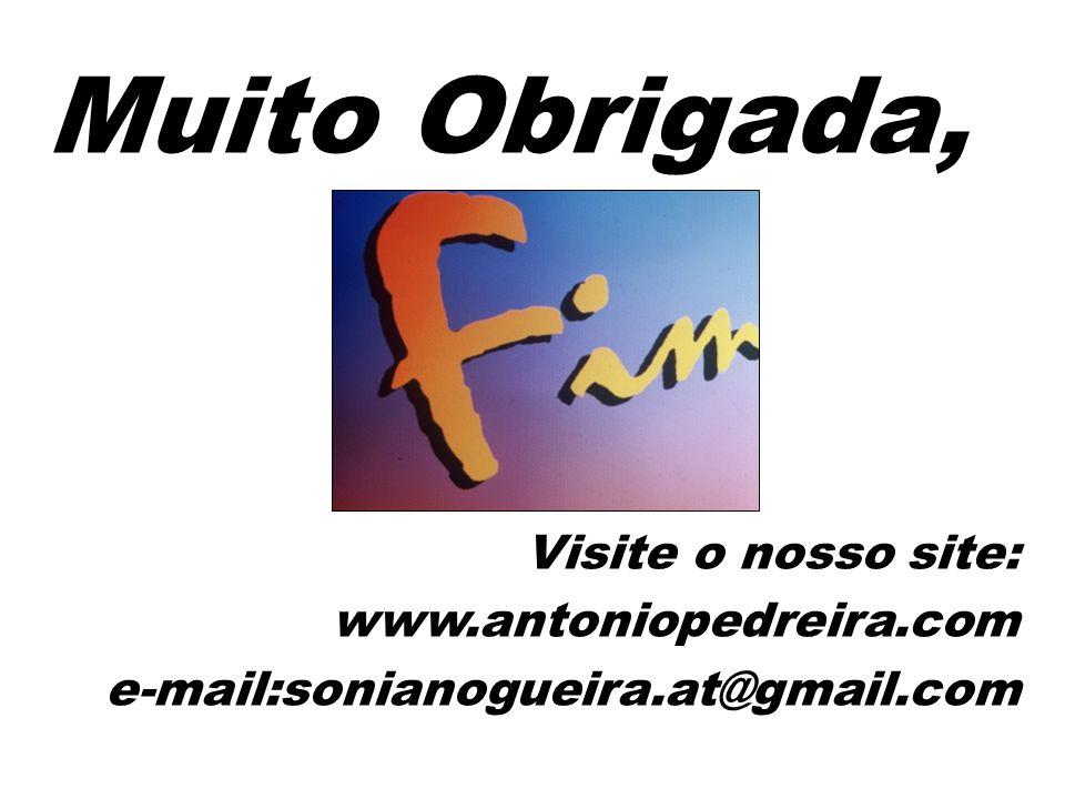 Muito Obrigada, Visite o nosso site: www.antoniopedreira.com e-mail:sonianogueira.at@gmail.com