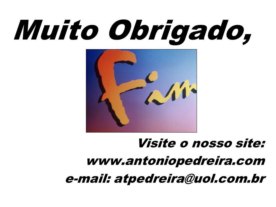 Muito Obrigado, Visite o nosso site: www.antoniopedreira.com e-mail: atpedreira@uol.com.br