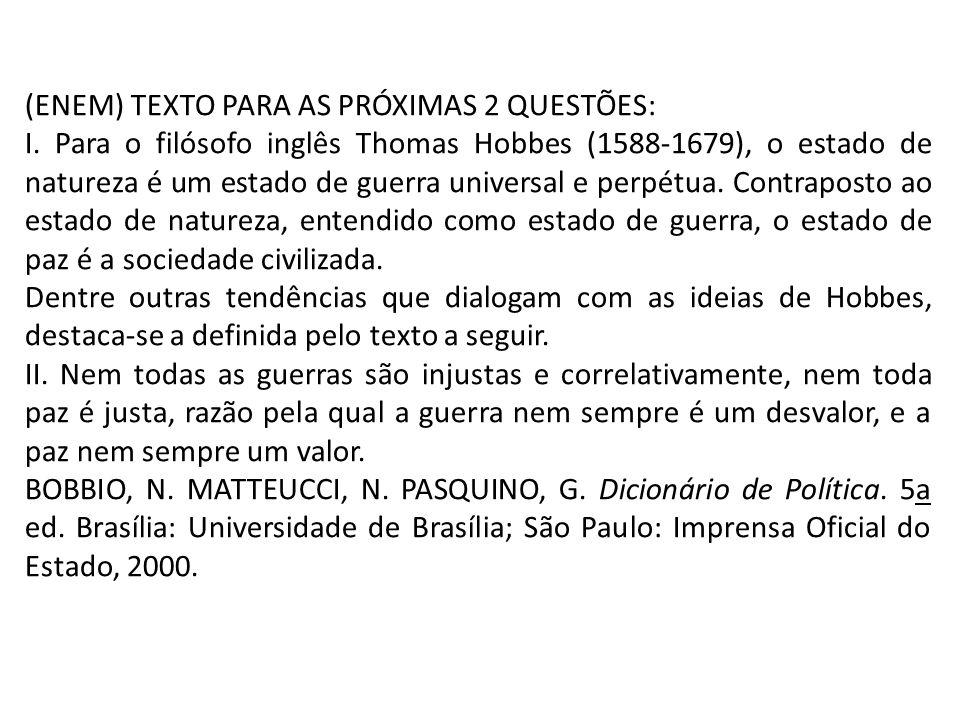(ENEM) TEXTO PARA AS PRÓXIMAS 2 QUESTÕES: I. Para o filósofo inglês Thomas Hobbes (1588-1679), o estado de natureza é um estado de guerra universal e