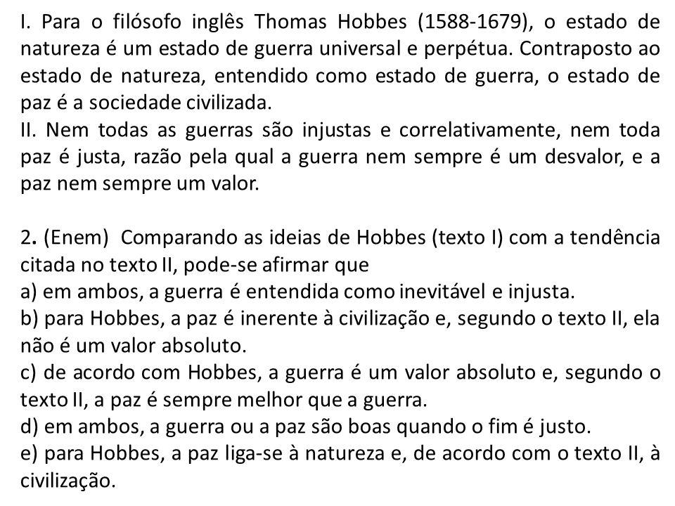 I. Para o filósofo inglês Thomas Hobbes (1588-1679), o estado de natureza é um estado de guerra universal e perpétua. Contraposto ao estado de naturez