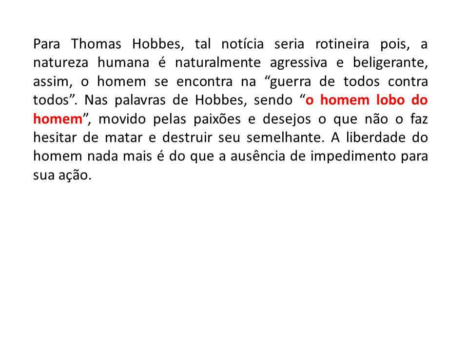 """Para Thomas Hobbes, tal notícia seria rotineira pois, a natureza humana é naturalmente agressiva e beligerante, assim, o homem se encontra na """"guerra"""