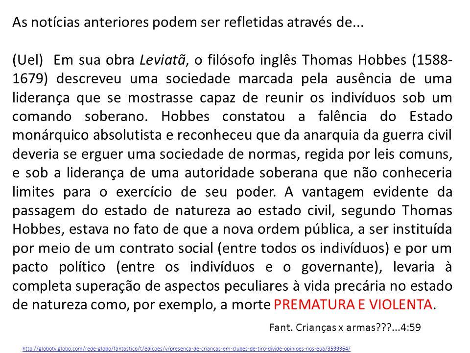 As notícias anteriores podem ser refletidas através de... (Uel) Em sua obra Leviatã, o filósofo inglês Thomas Hobbes (1588- 1679) descreveu uma socied