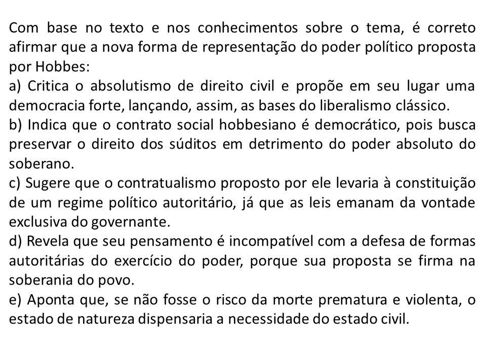 Com base no texto e nos conhecimentos sobre o tema, é correto afirmar que a nova forma de representação do poder político proposta por Hobbes: a) Crit