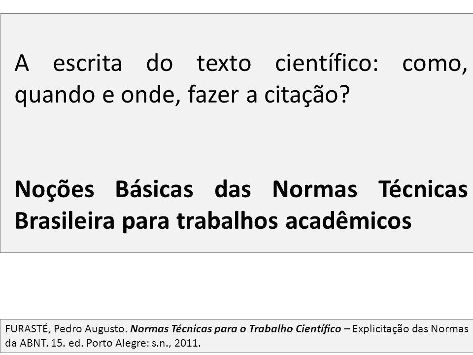 A escrita do texto científico: como, quando e onde, fazer a citação? Noções Básicas das Normas Técnicas Brasileira para trabalhos acadêmicos FURASTÉ,