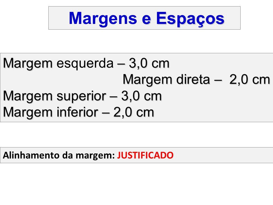Margem – 3,0 cm Margem esquerda – 3,0 cm Margem direta – 2,0 cm Margem superior – 3,0 cm Margem inferior – 2,0 cm Alinhamento da margem: JUSTIFICADO e