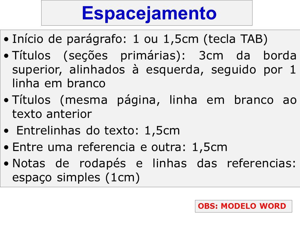Espacejamento Início de parágrafo: 1 ou 1,5cm (tecla TAB) Títulos (seções primárias): 3cm da borda superior, alinhados à esquerda, seguido por 1 linha
