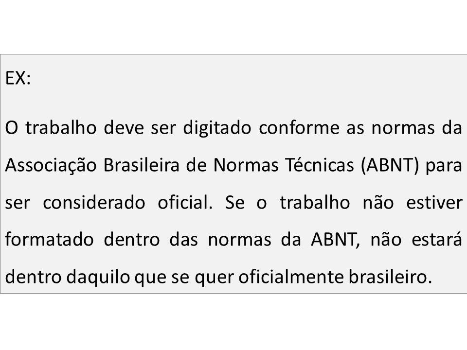 EX: O trabalho deve ser digitado conforme as normas da Associação Brasileira de Normas Técnicas (ABNT) para ser considerado oficial. Se o trabalho não