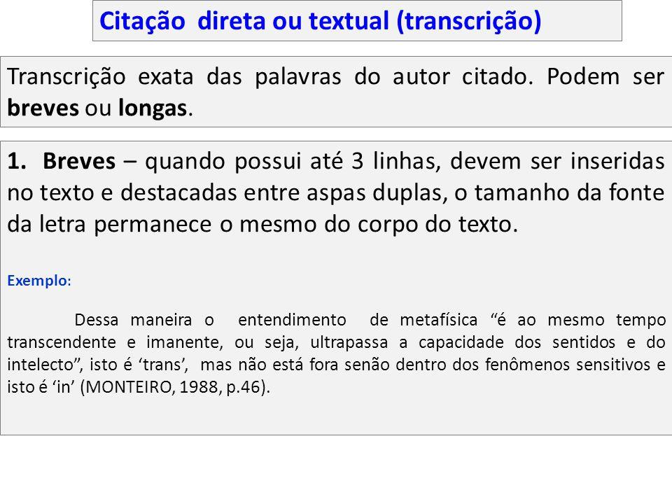 Citação direta ou textual (transcrição) Transcrição exata das palavras do autor citado. Podem ser breves ou longas. 1. Breves – quando possui até 3 li