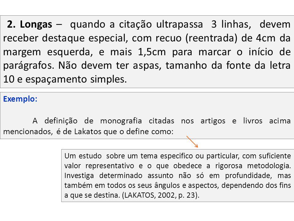 2. Longas – quando a citação ultrapassa 3 linhas, devem receber destaque especial, com recuo (reentrada) de 4cm da margem esquerda, e mais 1,5cm para