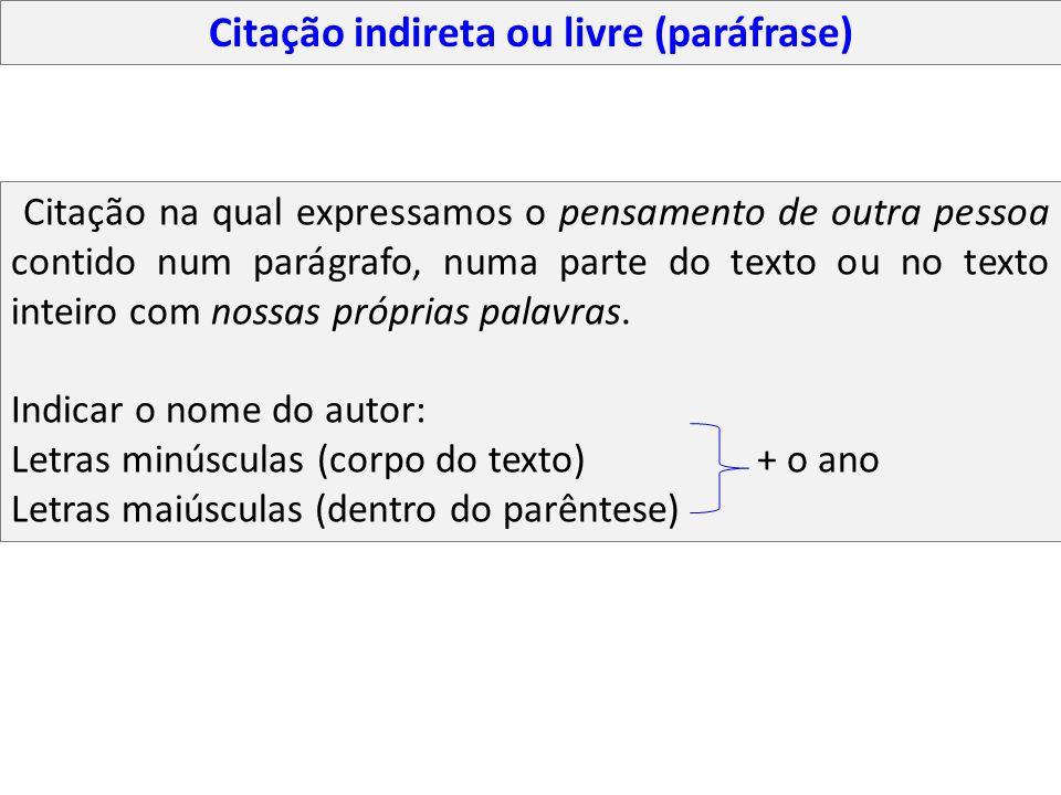 Citação indireta ou livre (paráfrase) Citação na qual expressamos o pensamento de outra pessoa contido num parágrafo, numa parte do texto ou no texto