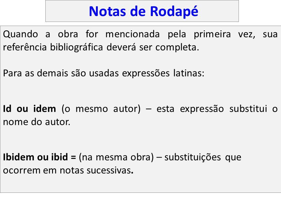 Notas de Rodapé Quando a obra for mencionada pela primeira vez, sua referência bibliográfica deverá ser completa. Para as demais são usadas expressões