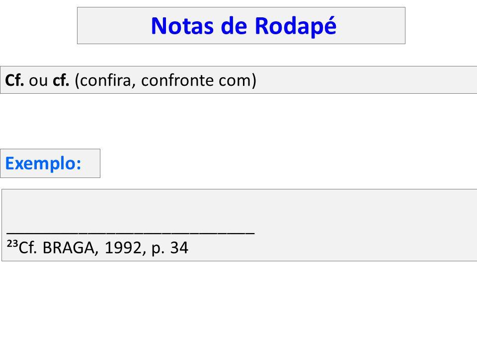 ___________________________ ²³Cf. BRAGA, 1992, p. 34 Cf. ou cf. (confira, confronte com) Exemplo: Notas de Rodapé