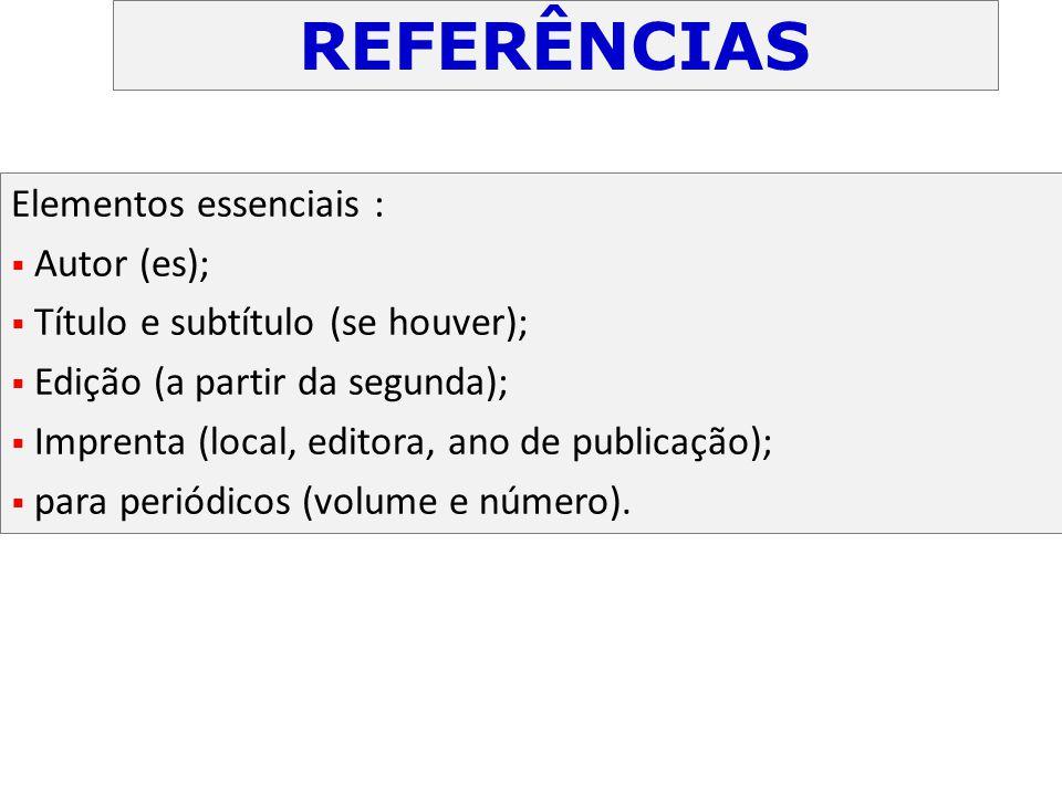 Elementos essenciais :  Autor (es);  Título e subtítulo (se houver);  Edição (a partir da segunda);  Imprenta (local, editora, ano de publicação);