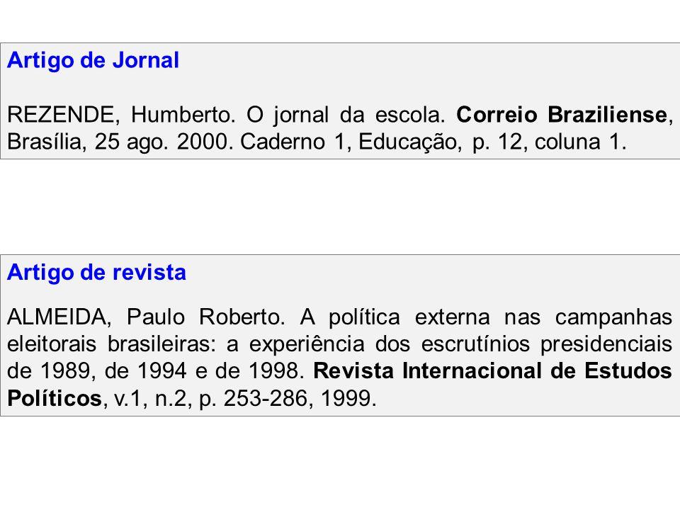 Artigo de Jornal REZENDE, Humberto. O jornal da escola. Correio Braziliense, Brasília, 25 ago. 2000. Caderno 1, Educação, p. 12, coluna 1. Artigo de r